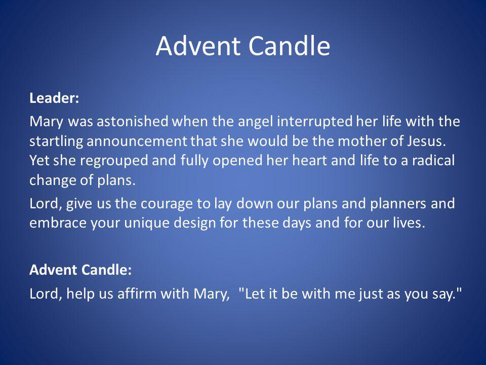 Advent Candle Leader: Mary was astonished when the angel interrupted her life with the startling announcement that she would be the mother of Jesus.