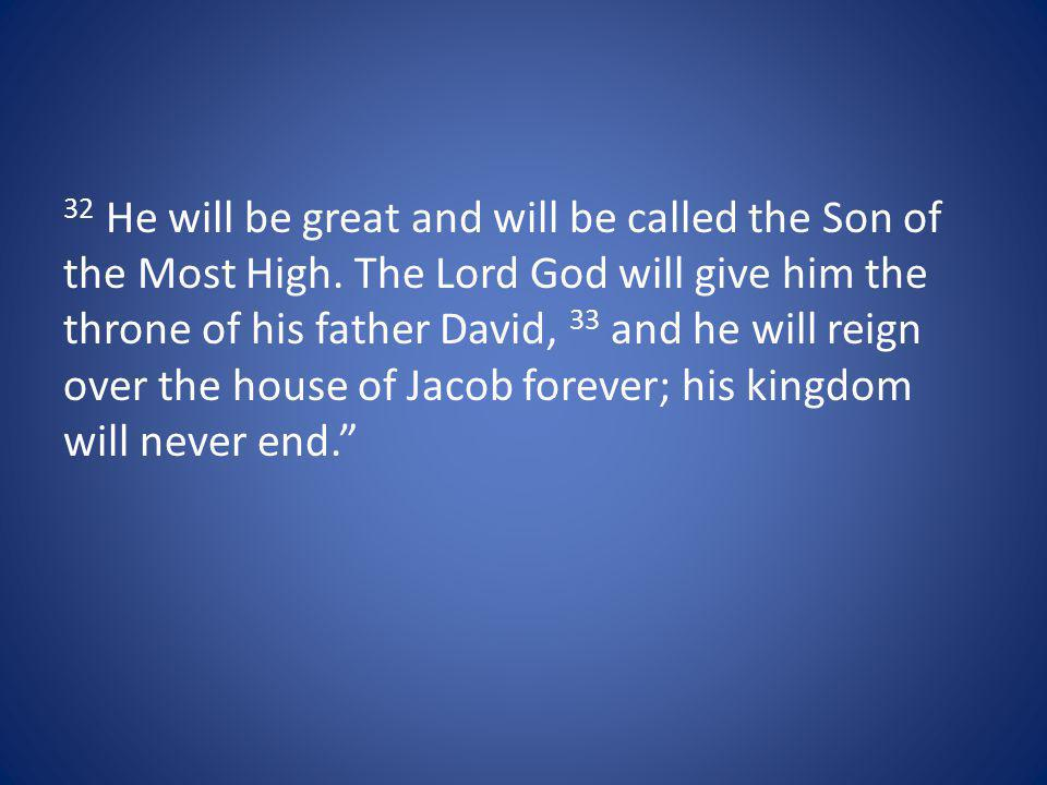 32 He will be great and will be called the Son of the Most High.