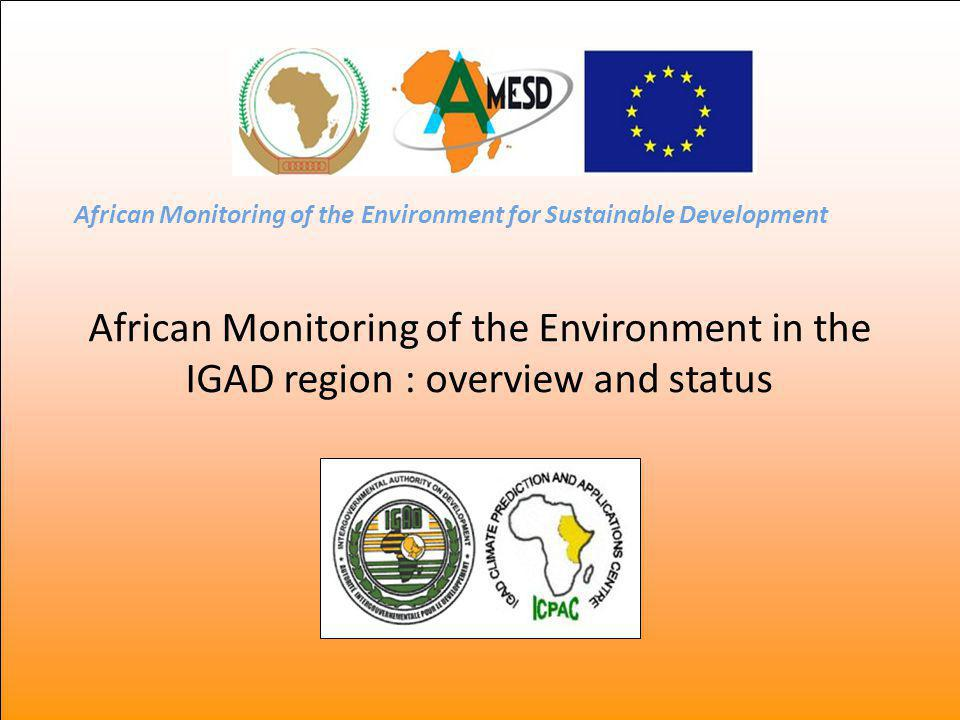 African Monitoring of the Environment in the IGAD region : overview and status African Monitoring of the Environment for Sustainable Development