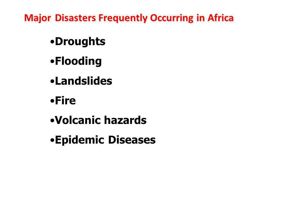 MajorDisasters Frequently Occurring in Africa Major Disasters Frequently Occurring in Africa Droughts Flooding Landslides Fire Volcanic hazards Epidemic Diseases