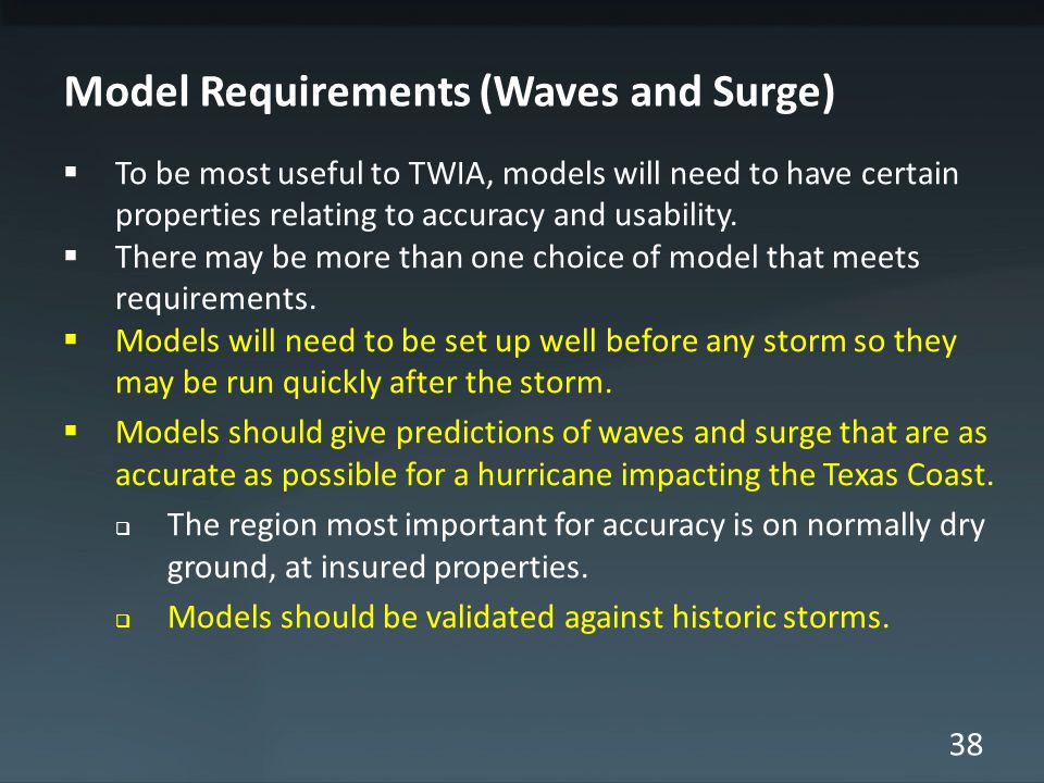 38 Model Requirements (Waves and Surge) To be most useful to TWIA, models will need to have certain properties relating to accuracy and usability.