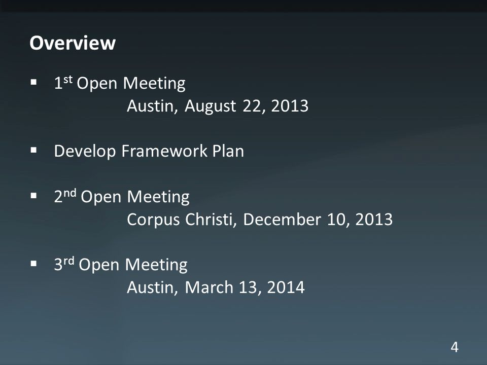 4 Overview 1 st Open Meeting Austin, August 22, 2013 Develop Framework Plan 2 nd Open Meeting Corpus Christi, December 10, 2013 3 rd Open Meeting Austin, March 13, 2014