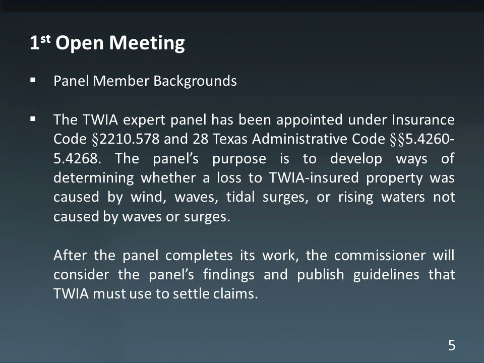 5 1 st Open Meeting Panel Member Backgrounds The TWIA expert panel has been appointed under Insurance Code §2210.578 and 28 Texas Administrative Code §§5.4260- 5.4268.