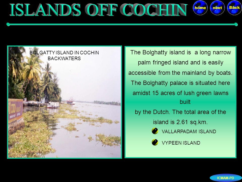 ICMAM-PD Vallarpadam lies between Vypeen and Bolghatty islands and covers an area of about 2.8 sq.km.