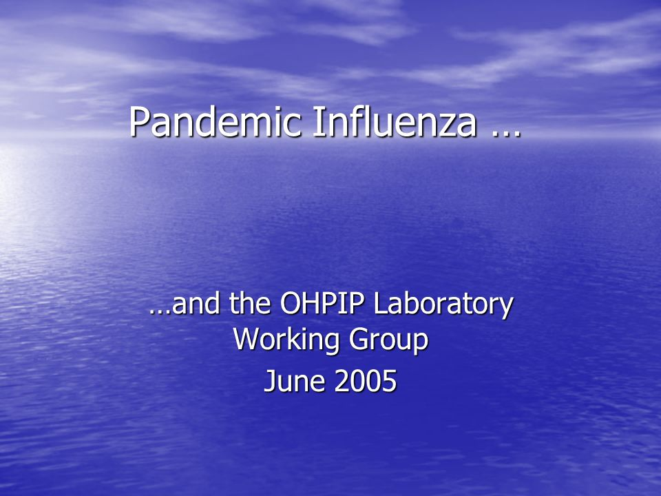 Pandemic Influenza … …and the OHPIP Laboratory Working Group June 2005