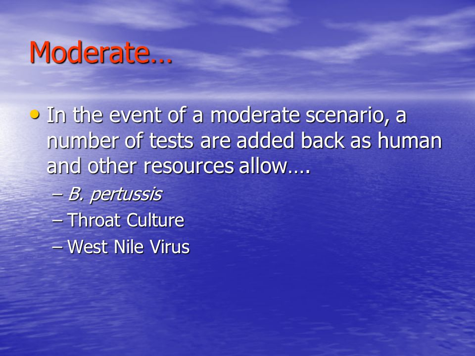 Moderate… In the event of a moderate scenario, a number of tests are added back as human and other resources allow….
