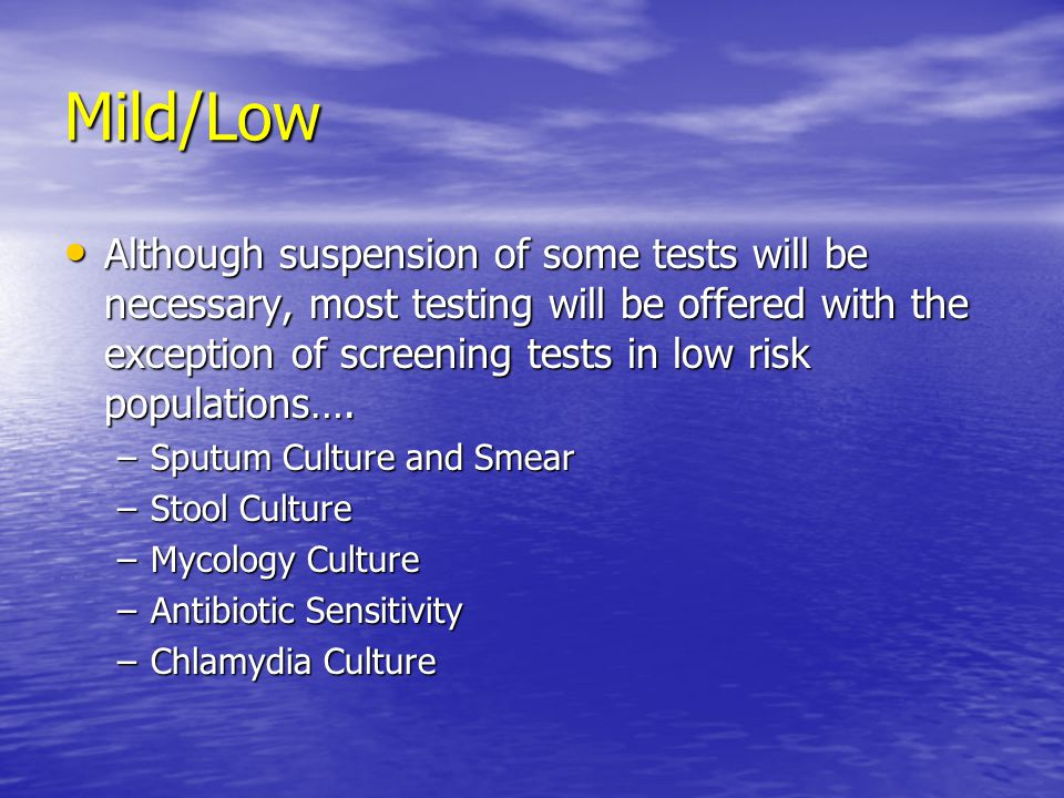 Mild/Low Although suspension of some tests will be necessary, most testing will be offered with the exception of screening tests in low risk populations….
