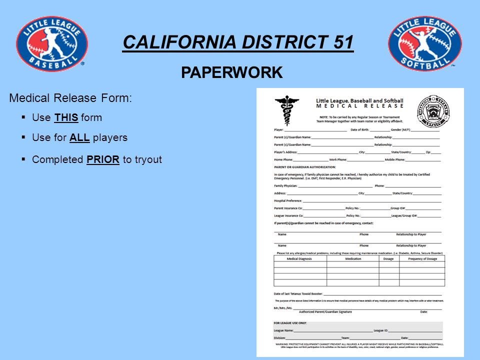 CALIFORNIA DISTRICT 51 PAPERWORK Medical Release Form: Use THIS form Use for ALL players Completed PRIOR to tryout