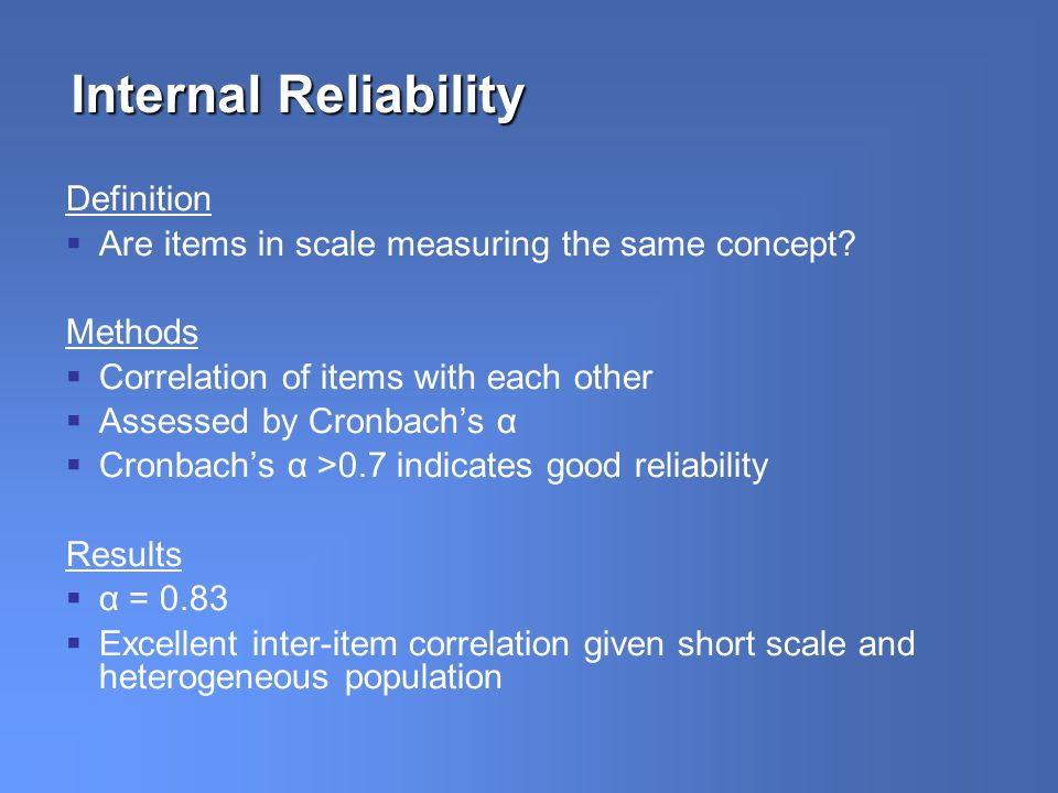 Internal Reliability Definition Are items in scale measuring the same concept.