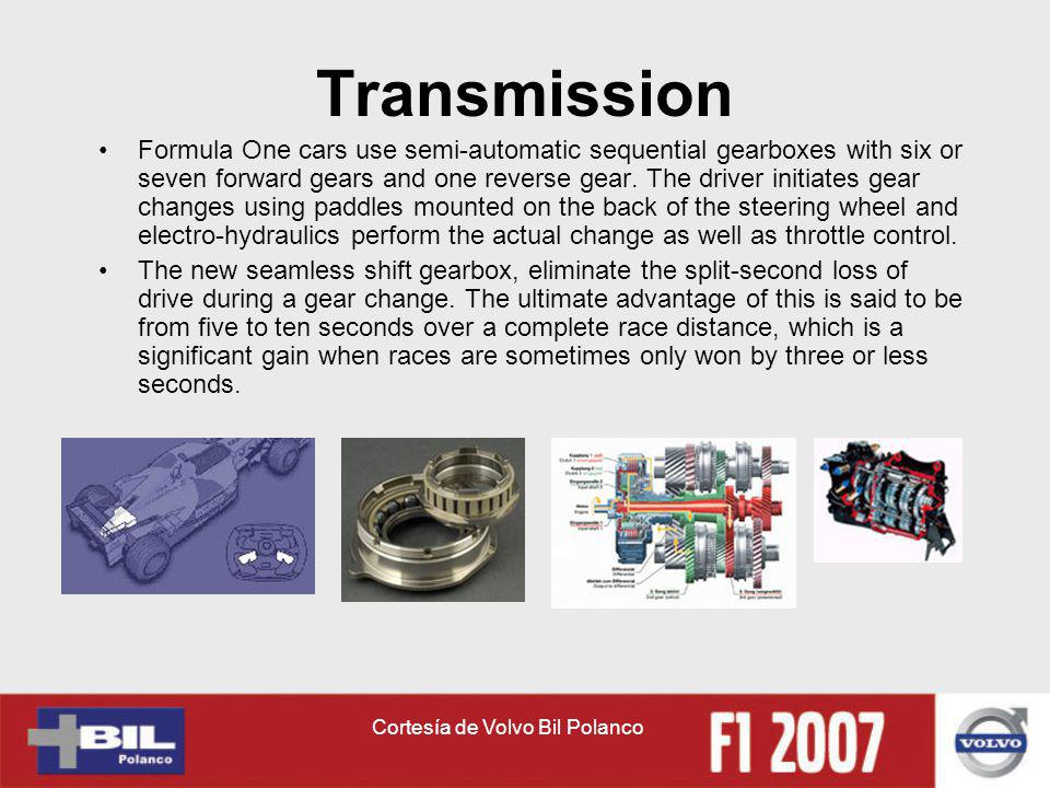 Cortesía de Volvo Bil Polanco Transmission Formula One cars use semi-automatic sequential gearboxes with six or seven forward gears and one reverse gear.