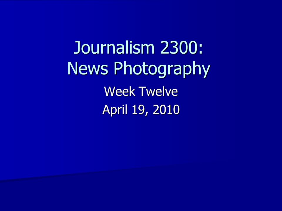 Journalism 2300: News Photography Week Twelve April 19, 2010