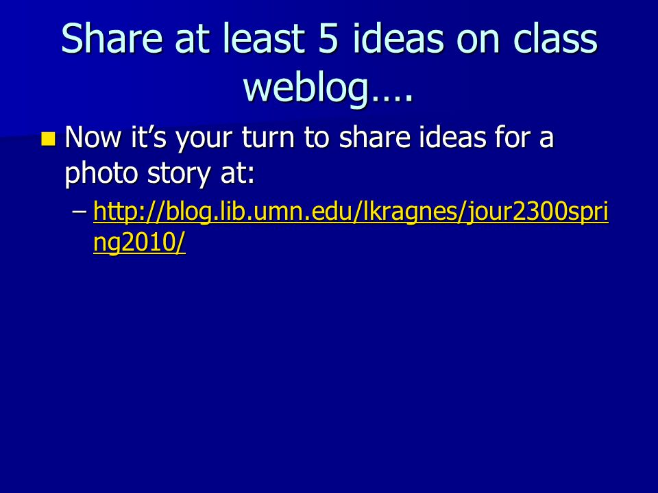 Share at least 5 ideas on class weblog….