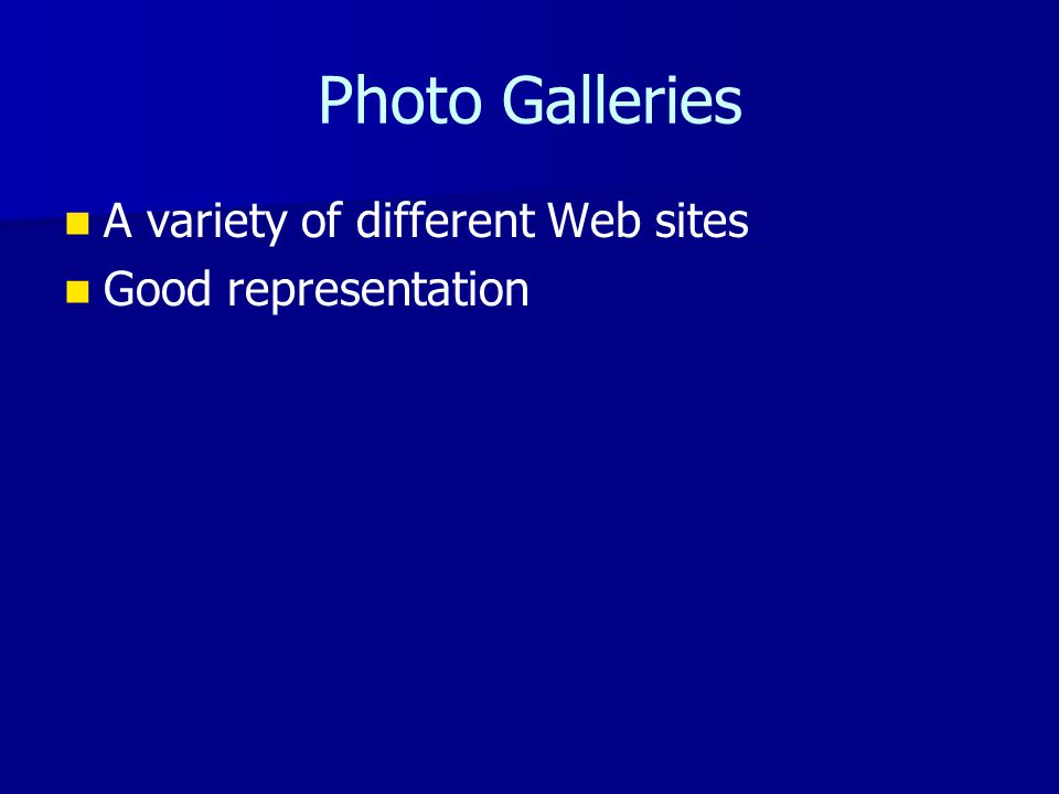Photo Galleries A variety of different Web sites Good representation