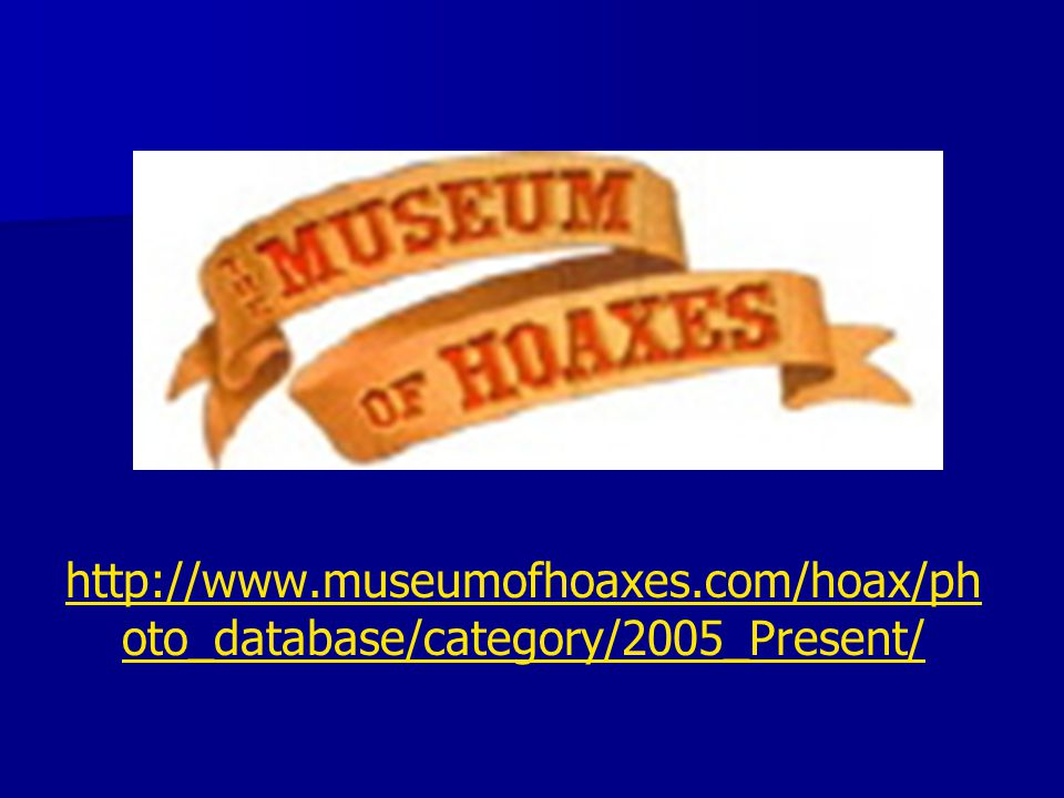 http://www.museumofhoaxes.com/hoax/ph oto_database/category/2005_Present/