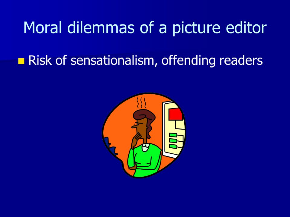 Moral dilemmas of a picture editor Risk of sensationalism, offending readers