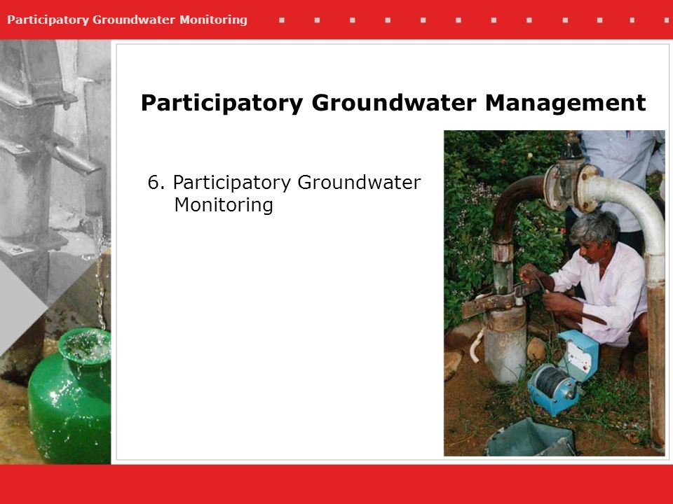 Participatory Groundwater Monitoring Participatory Groundwater Management 6.