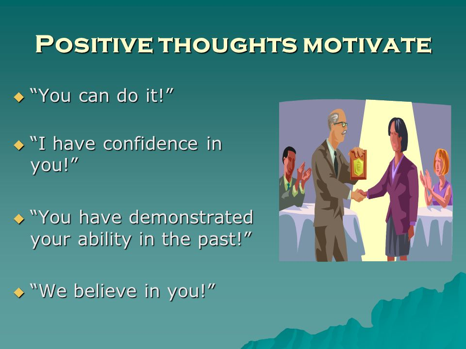 Positive thoughts motivate You can do it. You can do it.