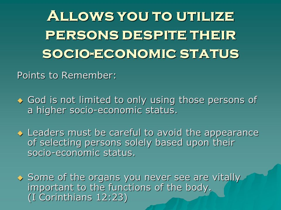 Points to Remember: God is not limited to only using those persons of a higher socio-economic status.