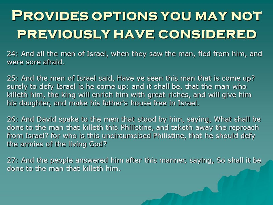Provides options you may not previously have considered 24: And all the men of Israel, when they saw the man, fled from him, and were sore afraid.