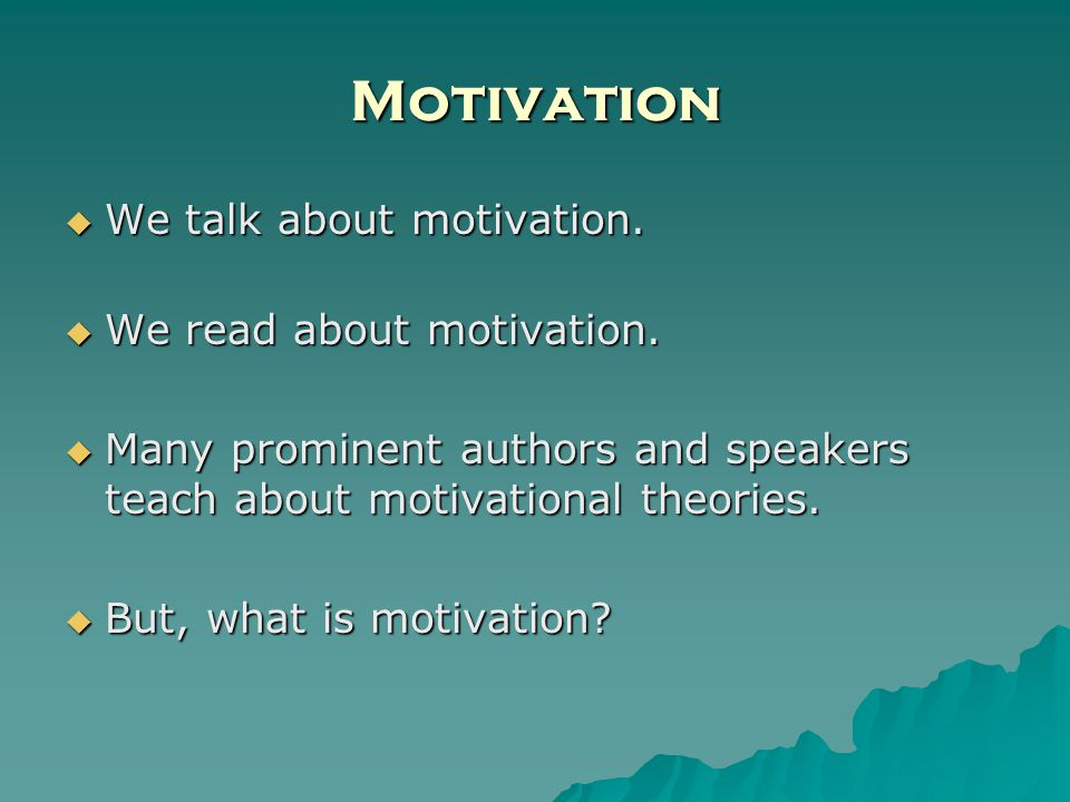 Motivation We talk about motivation. We talk about motivation.