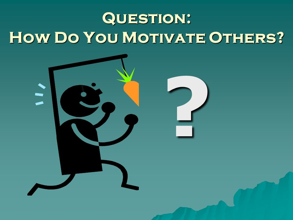 Question: How Do You Motivate Others
