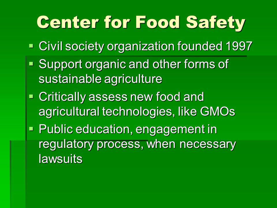 Civil society organization founded 1997 Civil society organization founded 1997 Support organic and other forms of sustainable agriculture Support organic and other forms of sustainable agriculture Critically assess new food and agricultural technologies, like GMOs Critically assess new food and agricultural technologies, like GMOs Public education, engagement in regulatory process, when necessary lawsuits Public education, engagement in regulatory process, when necessary lawsuits