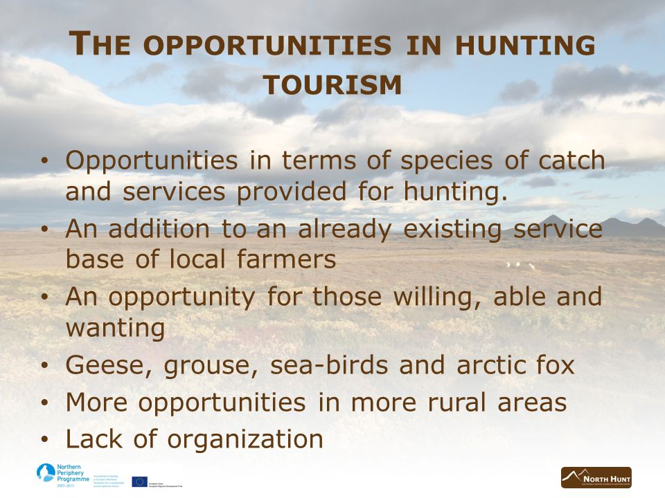T HE OPPORTUNITIES IN HUNTING TOURISM Opportunities in terms of species of catch and services provided for hunting.