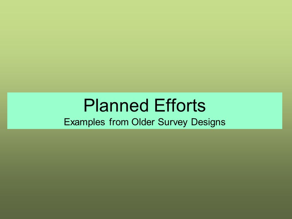 Planned Efforts Examples from Older Survey Designs