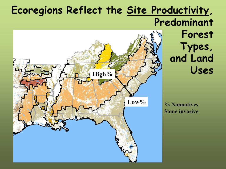 Ecoregions Reflect the Site Productivity, Predominant Forest Types, and Land Uses Low% High% % Nonnatives Some invasive