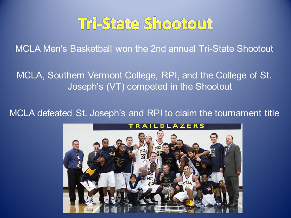 MCLA Men s Basketball won the 2nd annual Tri-State Shootout MCLA, Southern Vermont College, RPI, and the College of St.