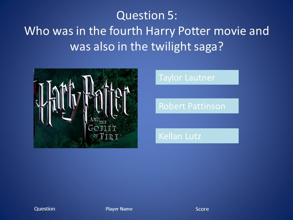 Question 5: Who was in the fourth Harry Potter movie and was also in the twilight saga.