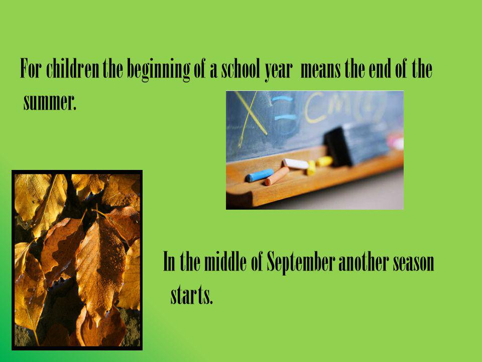 For children the beginning of a school year means the end of the summer.
