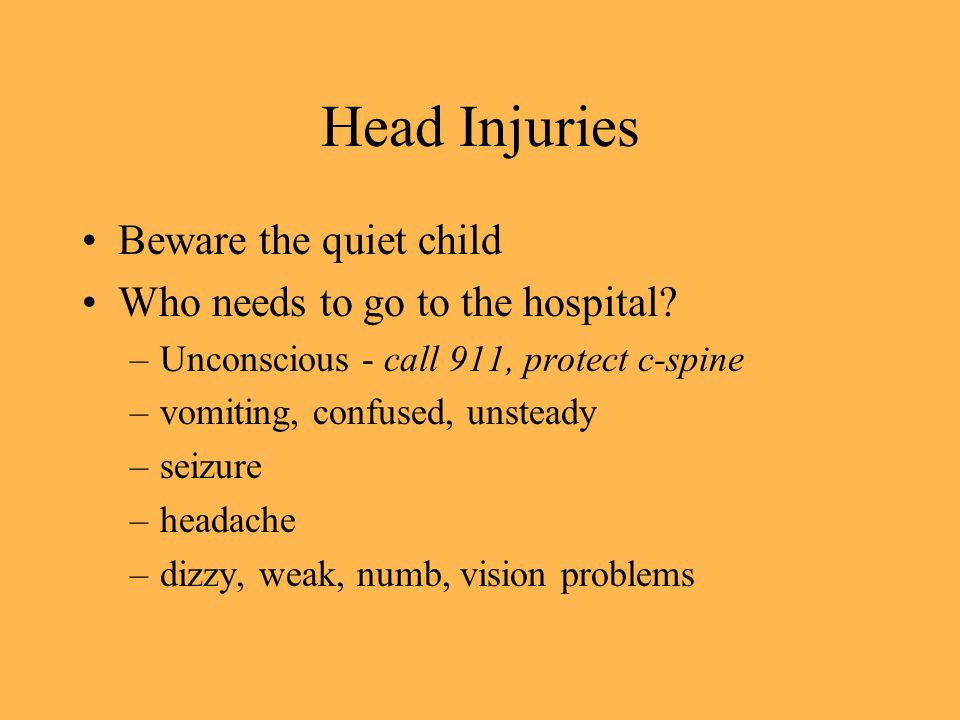 Head Injuries Beware the quiet child Who needs to go to the hospital.