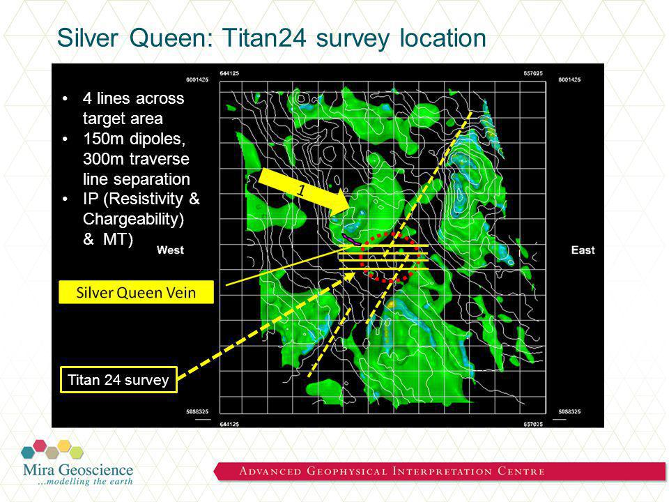 Silver Queen: Titan24 survey location Titan 24 survey 4 lines across target area 150m dipoles, 300m traverse line separation IP (Resistivity & Chargeability) & MT)