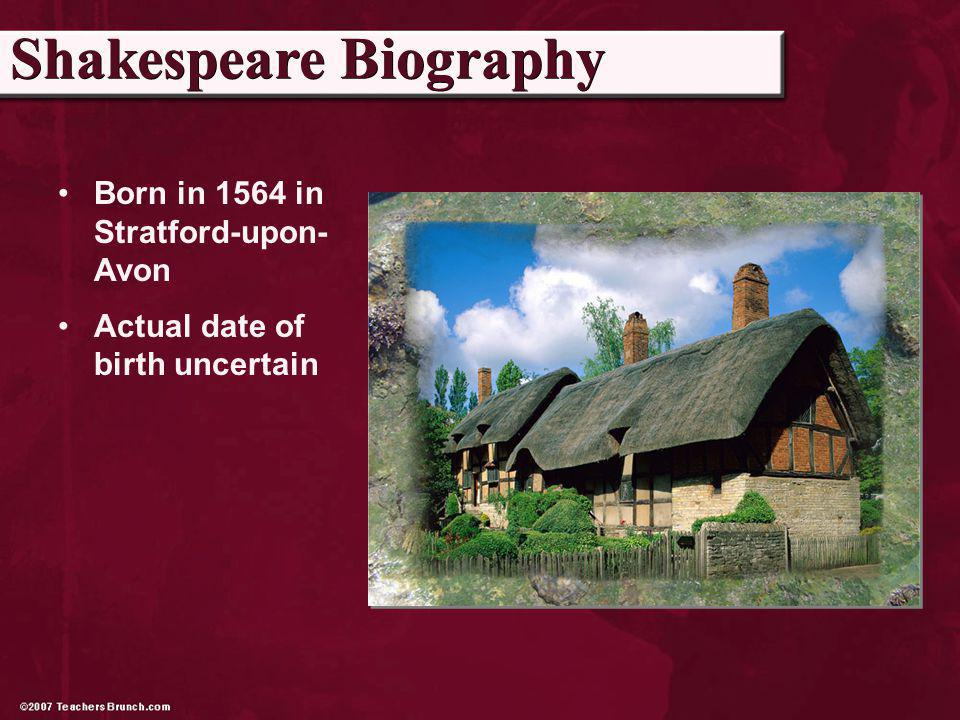 Born in 1564 in Stratford-upon- Avon Actual date of birth uncertain Shakespeare Biography