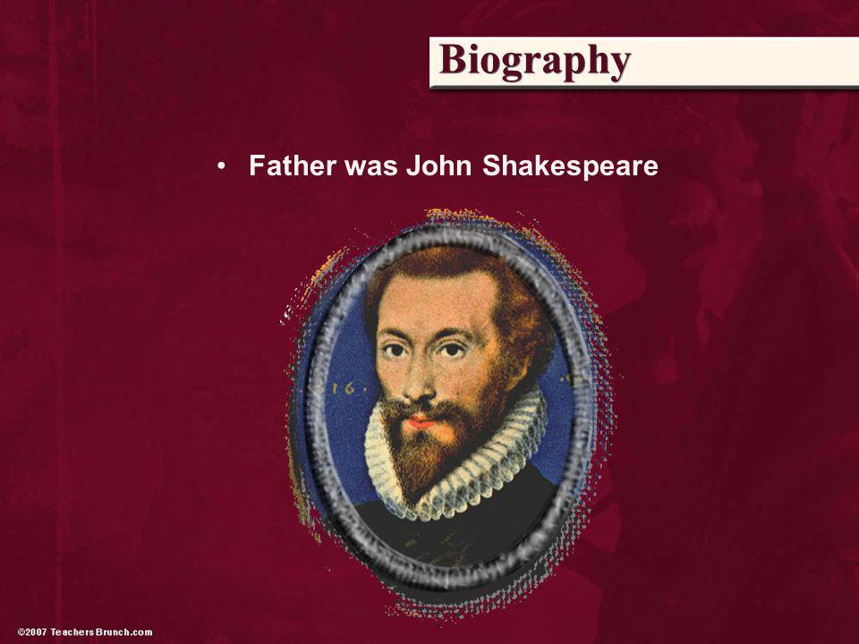 Biography Father was John Shakespeare