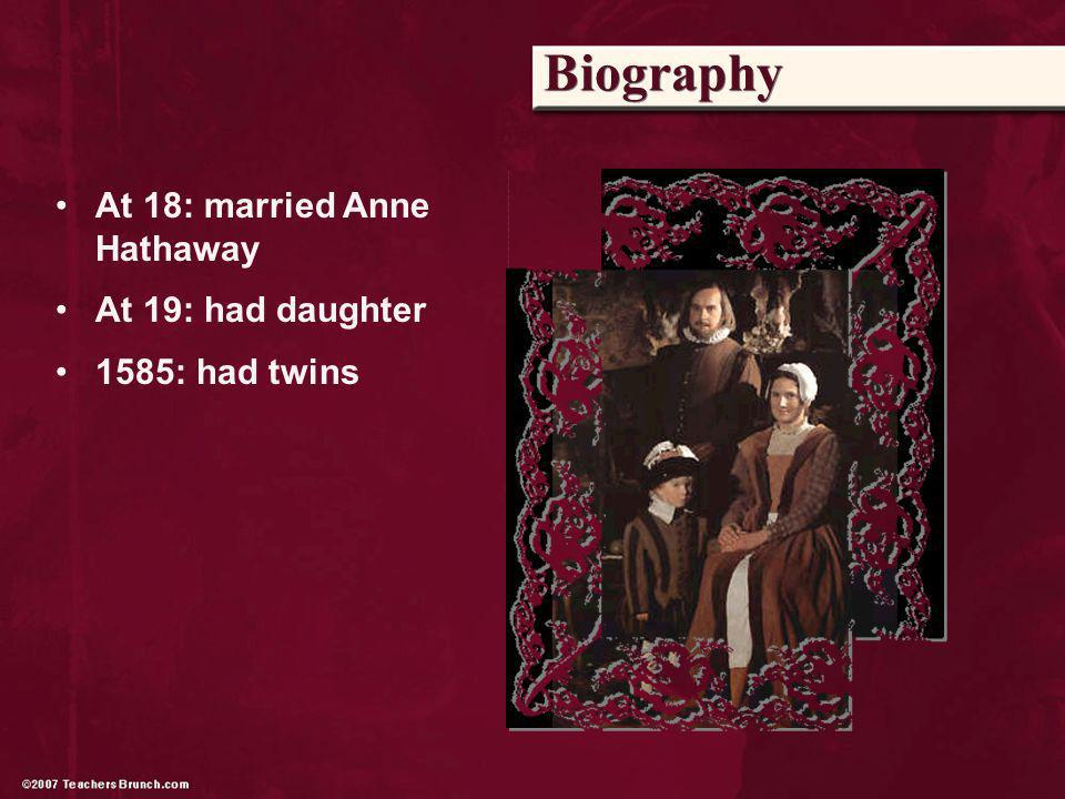 Biography At 18: married Anne Hathaway At 19: had daughter 1585: had twins