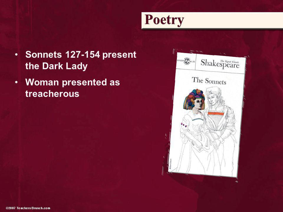 Poetry Sonnets 127-154 present the Dark Lady Woman presented as treacherous