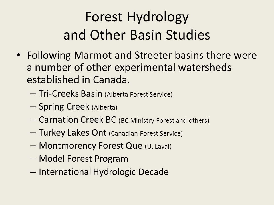 Forest Hydrology and Other Basin Studies Following Marmot and Streeter basins there were a number of other experimental watersheds established in Canada.