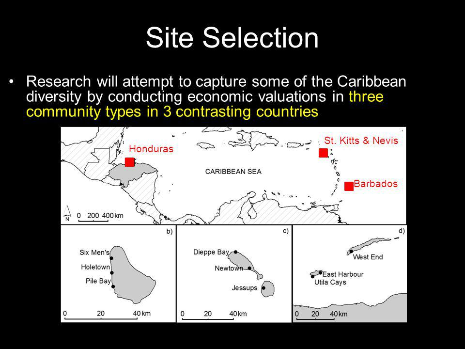 Site Selection Research will attempt to capture some of the Caribbean diversity by conducting economic valuations in three community types in 3 contrasting countries Honduras St.