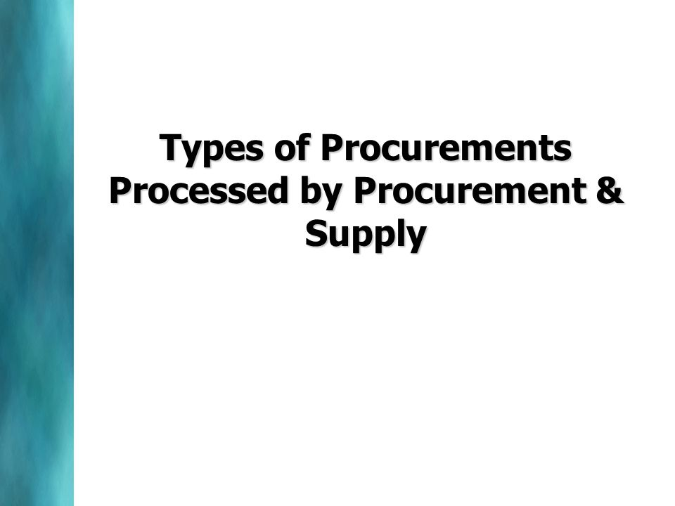 Types of Procurements Processed by Procurement & Supply