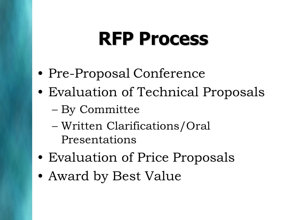 RFP Process Pre-Proposal Conference Evaluation of Technical Proposals –By Committee –Written Clarifications/Oral Presentations Evaluation of Price Proposals Award by Best Value