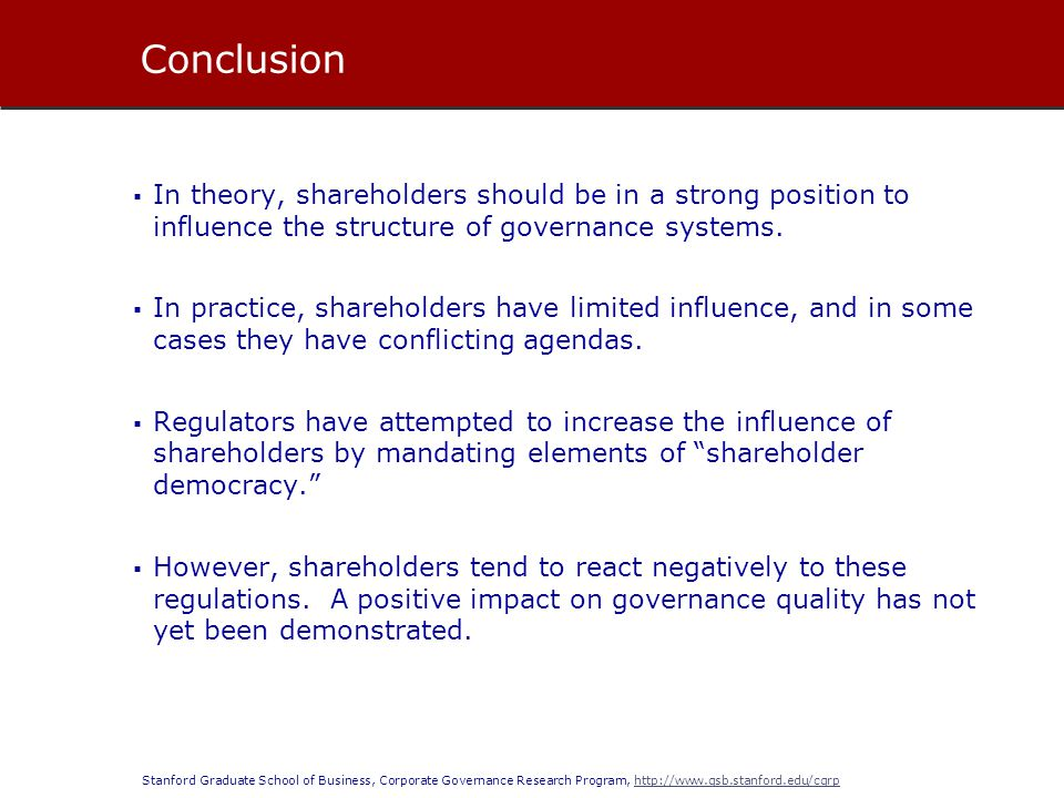 Stanford Graduate School of Business, Corporate Governance Research Program, http://www.gsb.stanford.edu/cgrphttp://www.gsb.stanford.edu/cgrp In theory, shareholders should be in a strong position to influence the structure of governance systems.