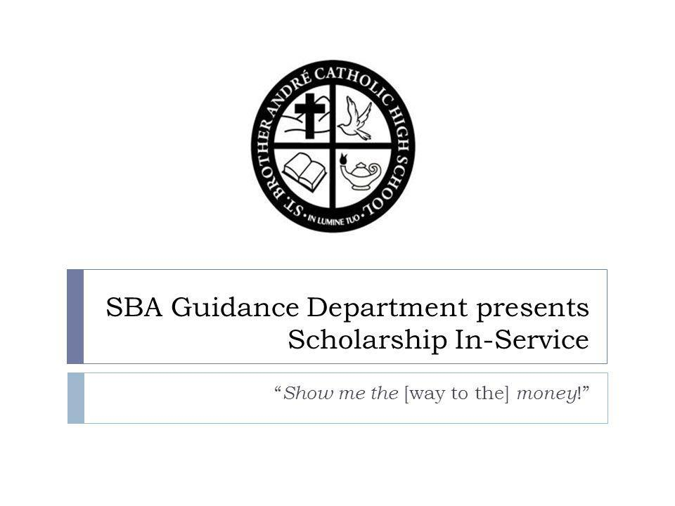 SBA Guidance Department presents Scholarship In-Service Show me the [way to the] money !
