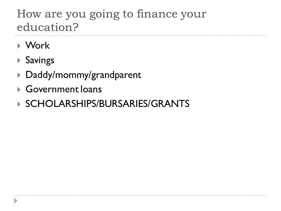 How are you going to finance your education.