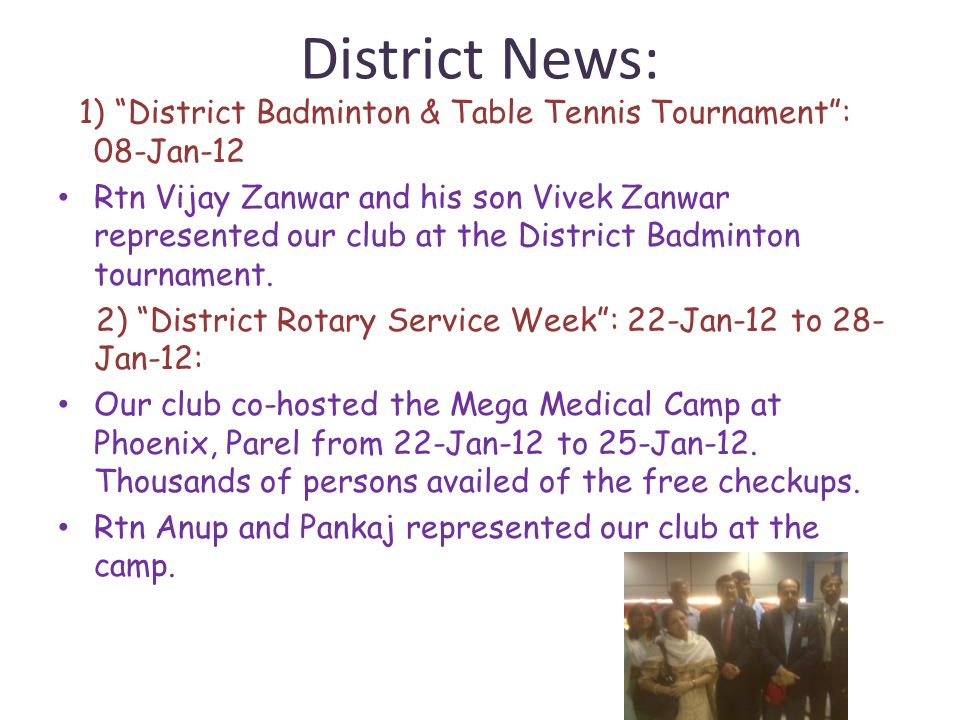 District News: 1) District Badminton & Table Tennis Tournament: 08-Jan-12 Rtn Vijay Zanwar and his son Vivek Zanwar represented our club at the District Badminton tournament.