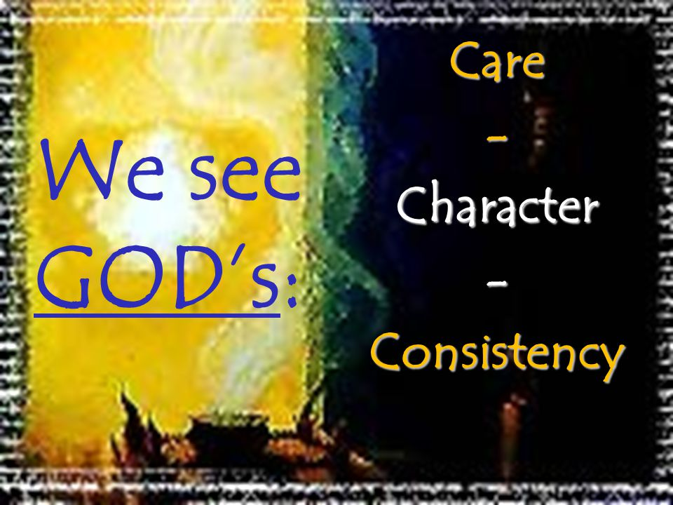 We see GODs:Care-Character-Consistency