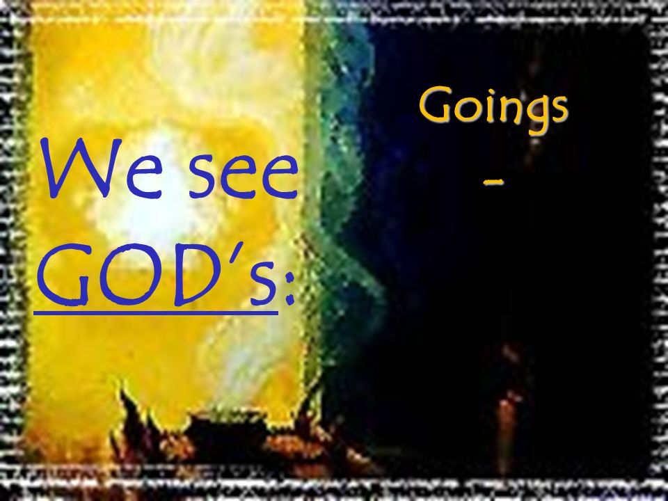 We see GODs:Goings-