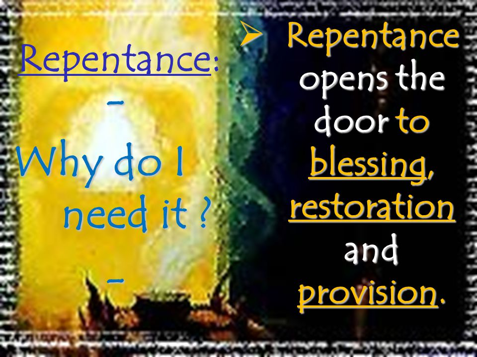 Repentance: Repentance opens the door to blessing, restoration and provision.