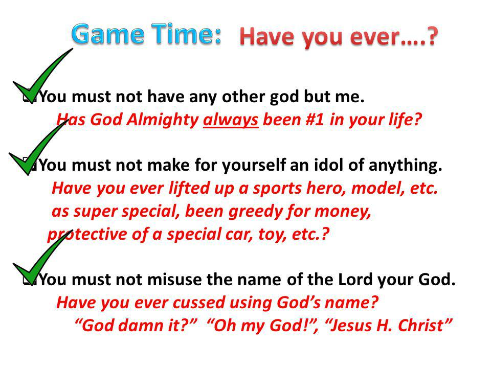 You must not have any other god but me. Has God Almighty always been #1 in your life.